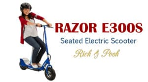 Razor E300s Seated Electric Scooter Thoroughly Reviewed