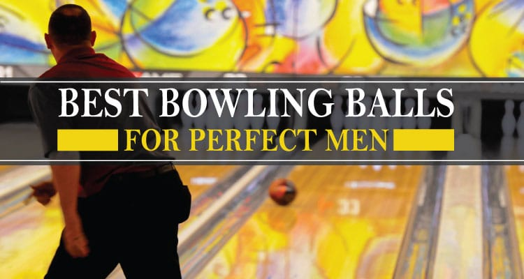10 Best Bowling Balls for Perfect Men
