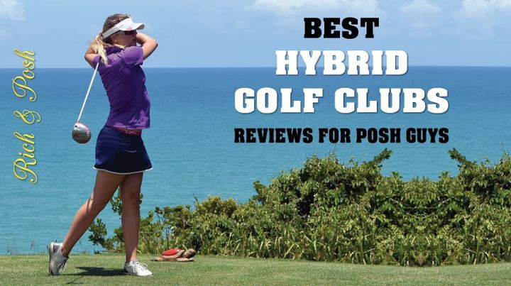 10 Best Hybrid golf clubs Reviews for Posh Guys