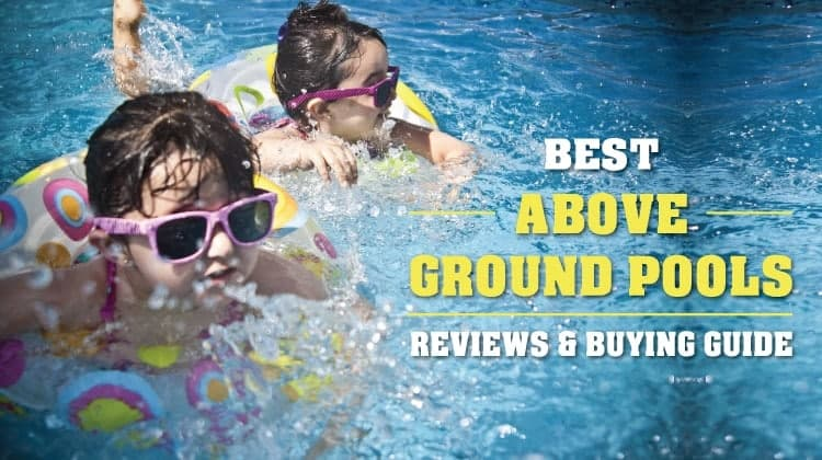 Best Above Ground Pools (2018) Reviews & Ultimate Buying Guide