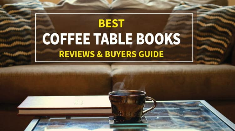 Best Coffee Table Books 2019 Reviews And Buyers Guide