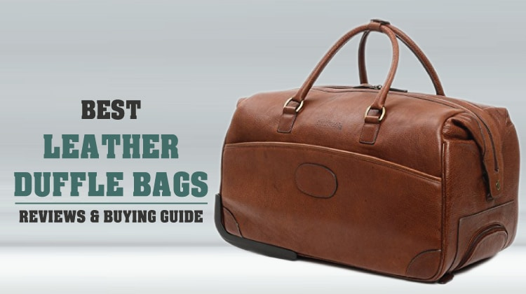 Best Leather Duffle Bags To Buy In 2019 Recommended